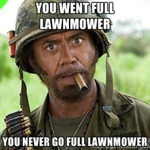 Don't go Full Lawnmower!